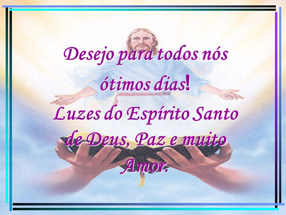 Luzes do Espírito Santo de Deus, Paz e muito Amor.