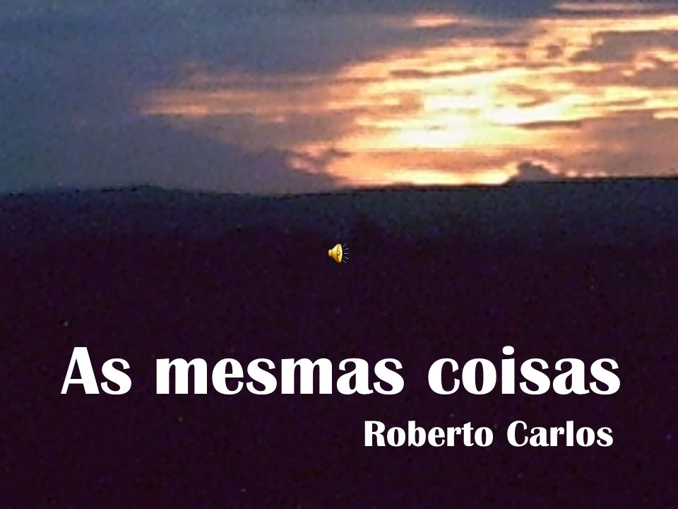 As mesmas coisas Roberto Carlos