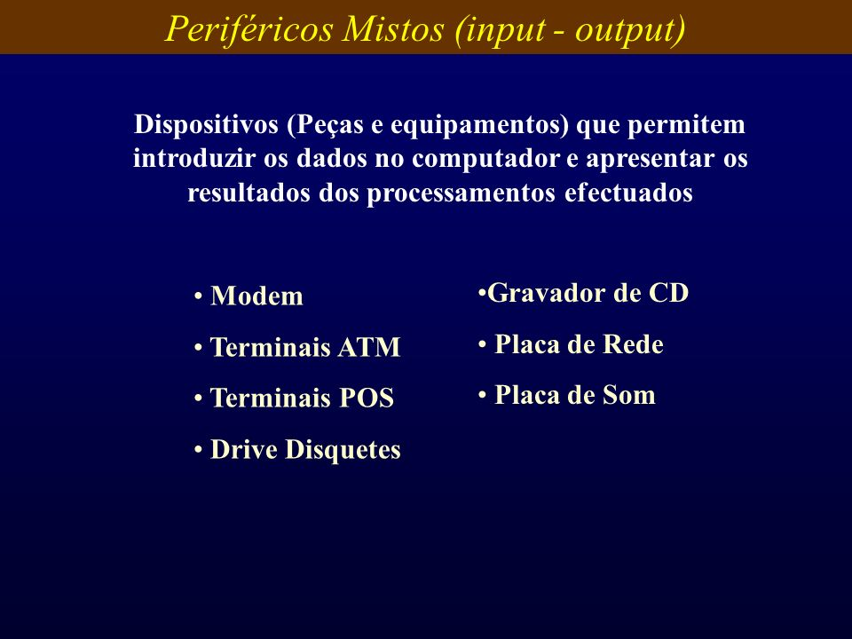 Periféricos Mistos (input - output)