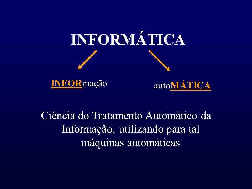 INFORMÁTICA INFORmação. autoMÁTICA.
