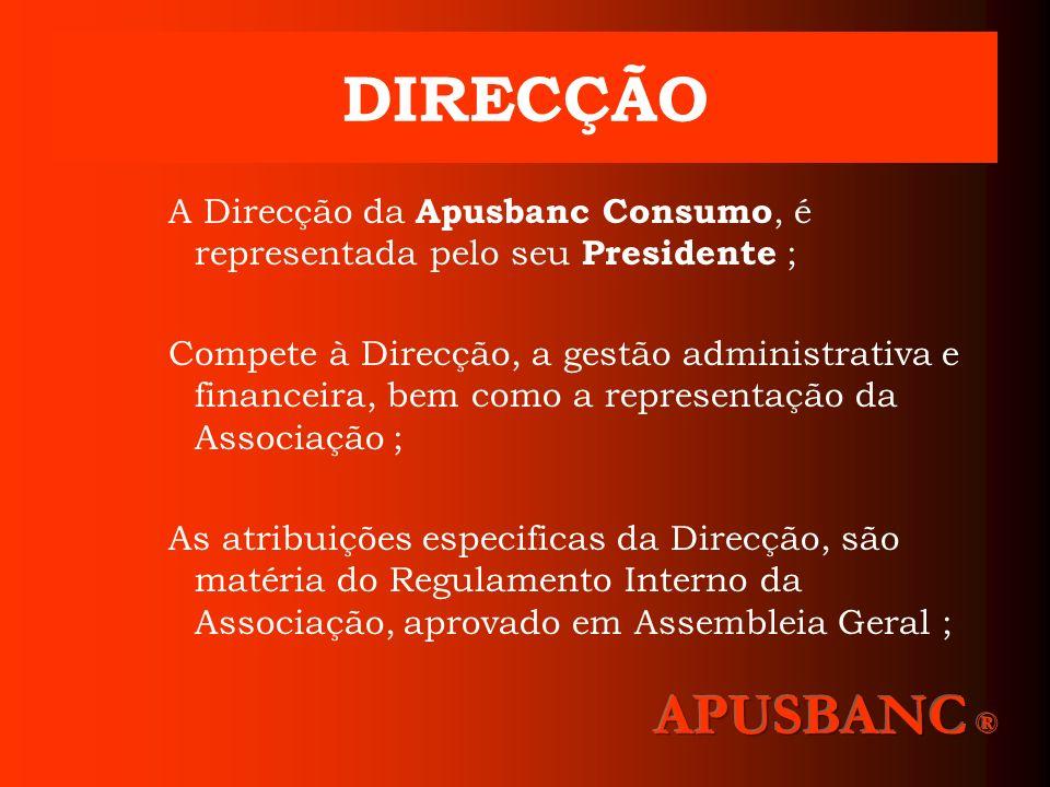 DIRECÇÃO A Direcção da Apusbanc Consumo, é representada pelo seu Presidente ;