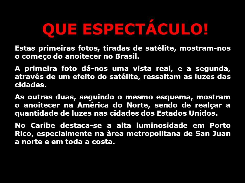 QUE ESPECTÁCULO! Estas primeiras fotos, tiradas de satélite, mostram-nos o começo do anoitecer no Brasil.