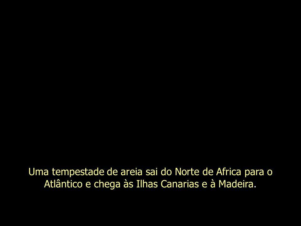 Uma tempestade de areia sai do Norte de Africa para o Atlântico e chega às Ilhas Canarias e à Madeira.