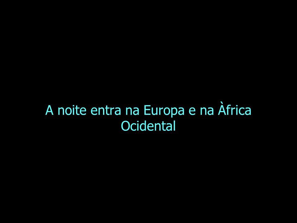 A noite entra na Europa e na Àfrica Ocidental