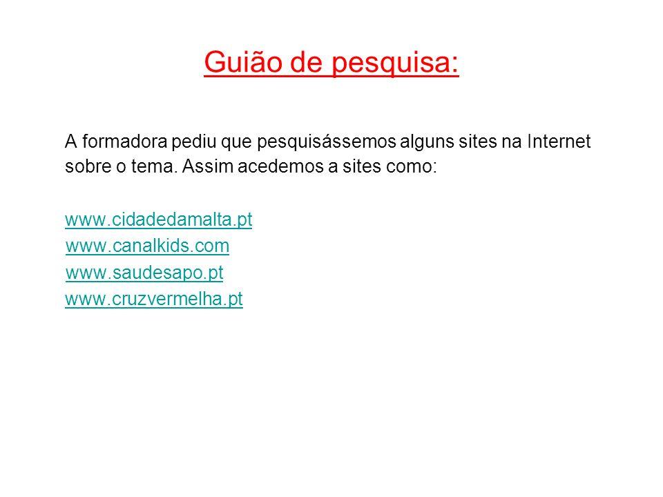 Guião de pesquisa: A formadora pediu que pesquisássemos alguns sites na Internet sobre o tema. Assim acedemos a sites como: