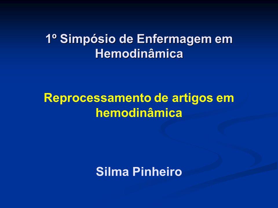 1º Simpósio de Enfermagem em Hemodinâmica Reprocessamento de artigos em hemodinâmica Silma Pinheiro