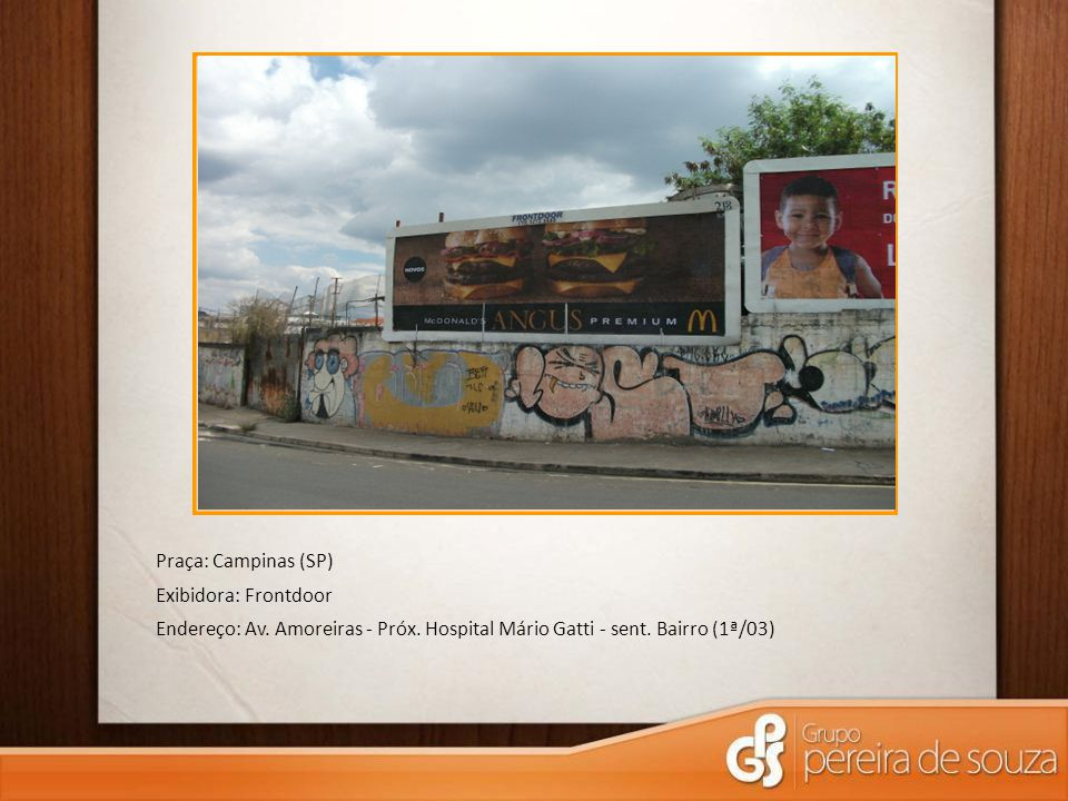 Praça: Campinas (SP) Exibidora: Frontdoor. Endereço: Av.