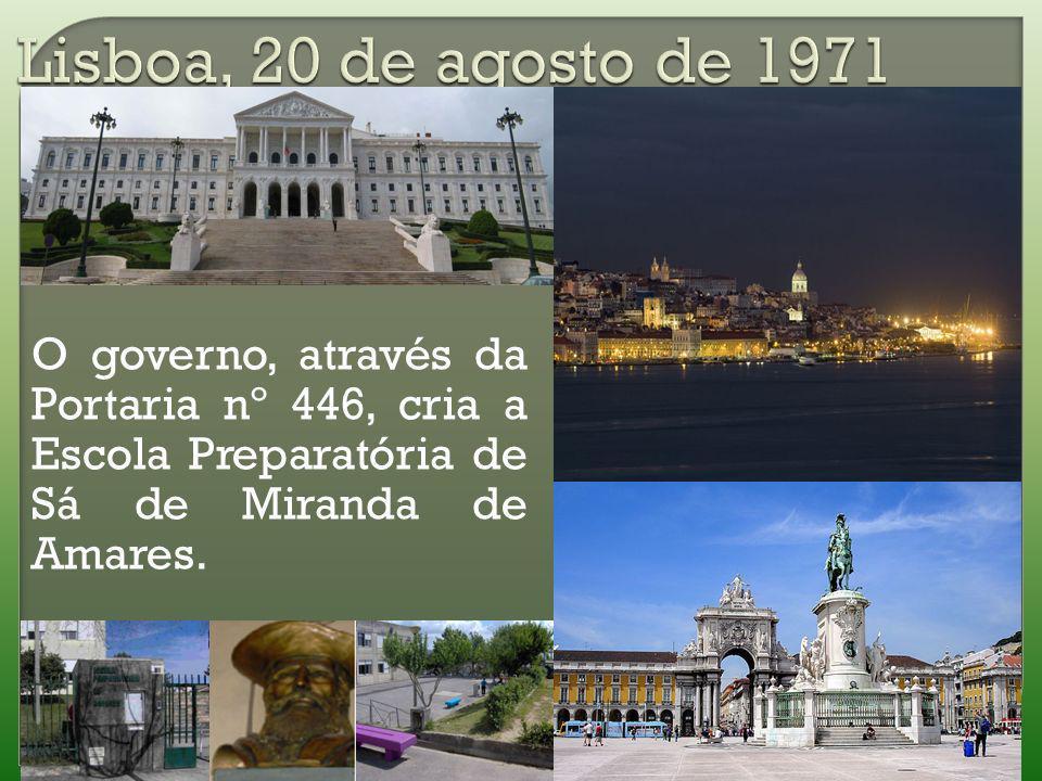 Lisboa, 20 de agosto de 1971O governo, através da Portaria nº 446, cria a Escola Preparatória de Sá de Miranda de Amares.