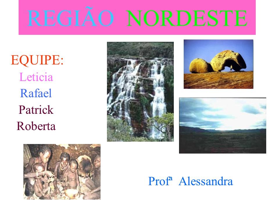 REGIÃO NORDESTE Leticia Rafael Patrick Roberta Profª Alessandra