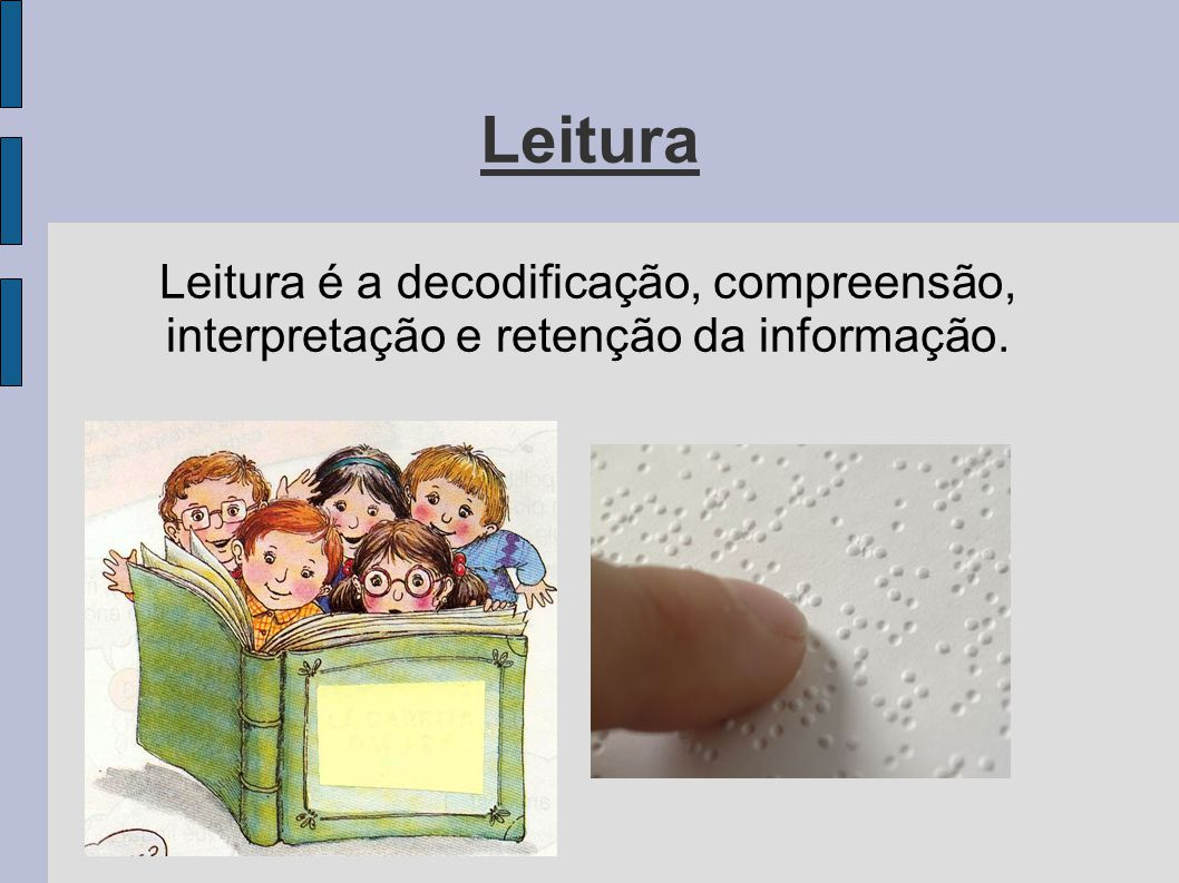 Leitura Leitura é a decodificação, compreensão, interpretação e retenção da informação.