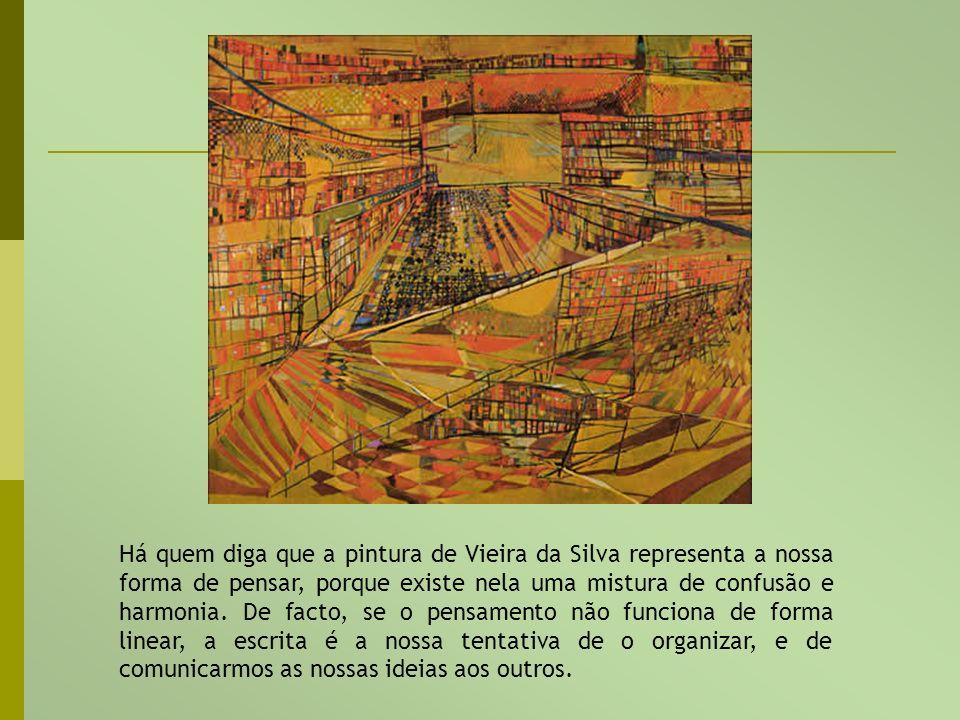 Há quem diga que a pintura de Vieira da Silva representa a nossa forma de pensar, porque existe nela uma mistura de confusão e harmonia.