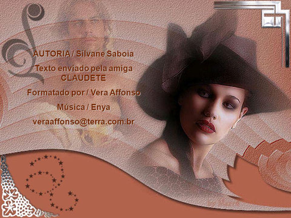 AUTORIA / Silvane Saboia Texto enviado pela amiga CLAUDETE