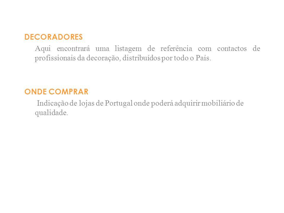 DECORADORESAqui encontrará uma listagem de referência com contactos de profissionais da decoração, distribuídos por todo o País.