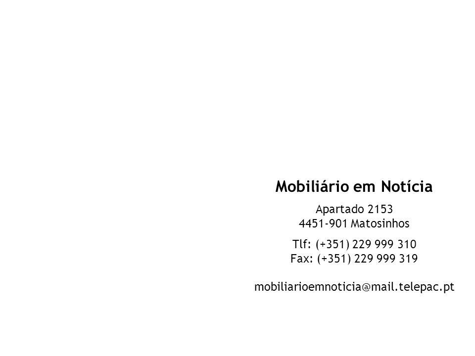 Mobiliário em Notícia Apartado 2153 4451-901 Matosinhos Tlf: (+351) 229 999 310 Fax: (+351) 229 999 319