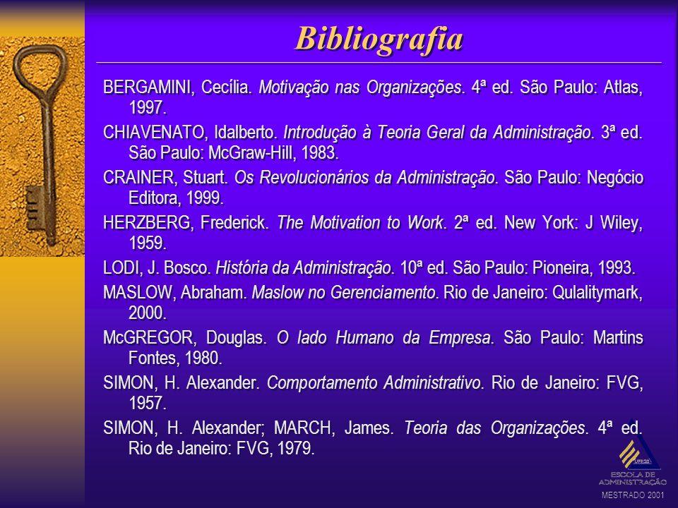 Bibliografia BERGAMINI, Cecília. Motivação nas Organizações. 4ª ed. São Paulo: Atlas, 1997.