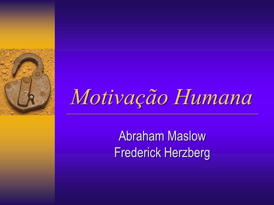 Abraham Maslow Frederick Herzberg