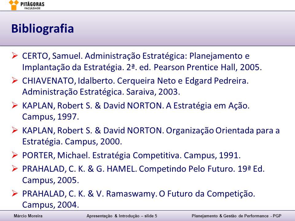 Bibliografia CERTO, Samuel. Administração Estratégica: Planejamento e Implantação da Estratégia. 2ª. ed. Pearson Prentice Hall, 2005.