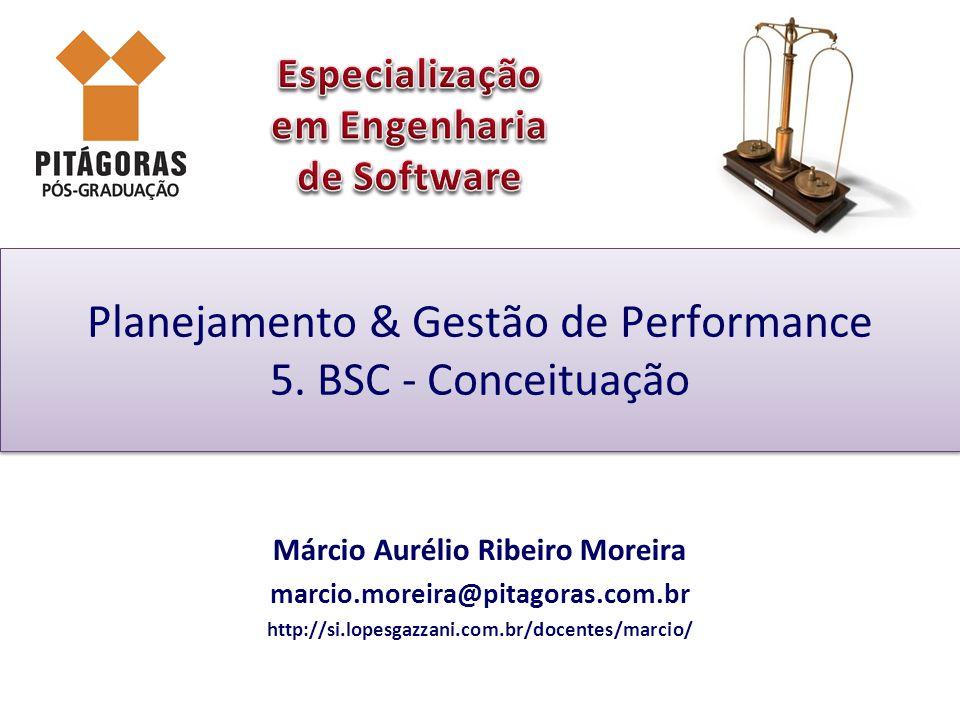 Planejamento & Gestão de Performance 5. BSC - Conceituação