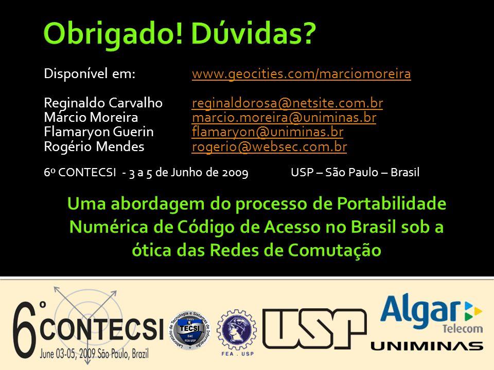 Obrigado! Dúvidas Disponível em: www.geocities.com/marciomoreira. Reginaldo Carvalho reginaldorosa@netsite.com.br.