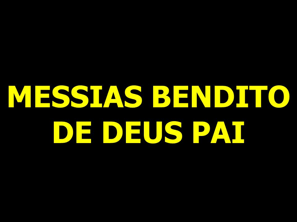 MESSIAS BENDITO DE DEUS PAI