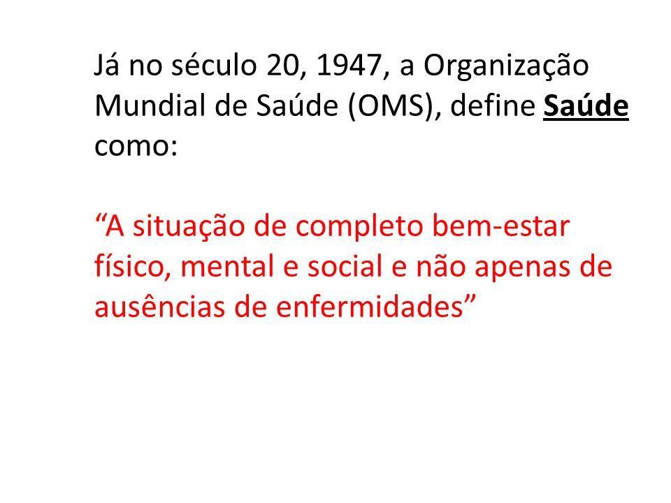 Já no século 20, 1947, a Organização Mundial de Saúde (OMS), define Saúde como: