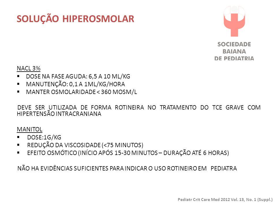SOLUÇÃO HIPEROSMOLAR NaCl 3% Dose na fase aguda: 6,5 a 10 ml/kg. Manutenção: 0,1 a 1ml/kg/hora. Manter osmolaridade < 360 mOsm/L.