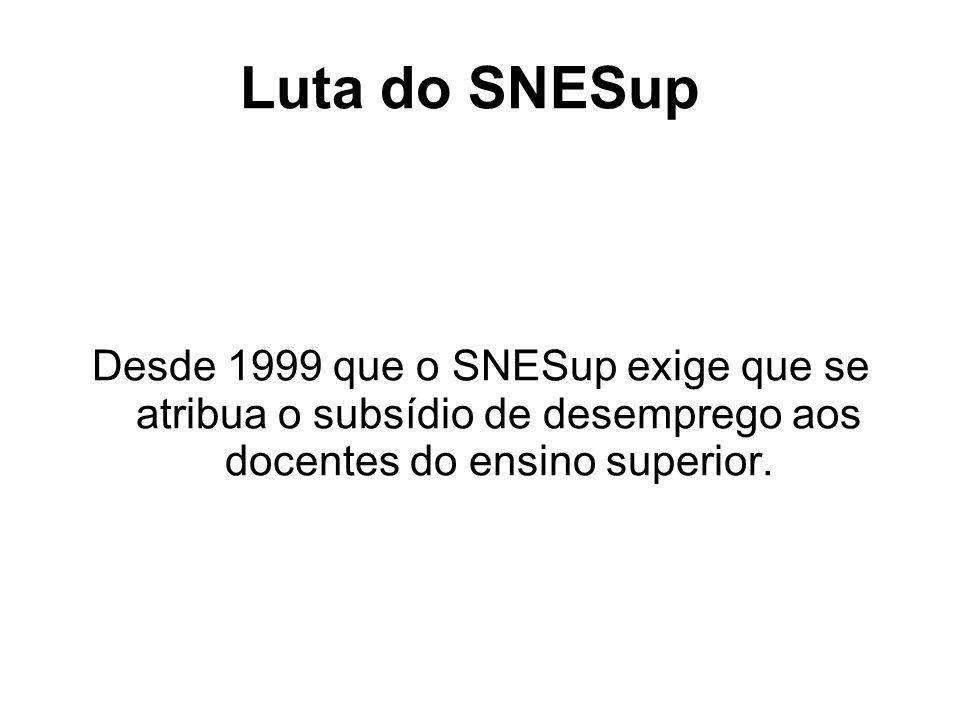 Luta do SNESup Desde 1999 que o SNESup exige que se atribua o subsídio de desemprego aos docentes do ensino superior.