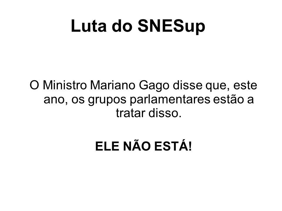 Luta do SNESup O Ministro Mariano Gago disse que, este ano, os grupos parlamentares estão a tratar disso.