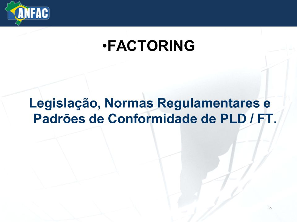 FACTORING Legislação, Normas Regulamentares e Padrões de Conformidade de PLD / FT.