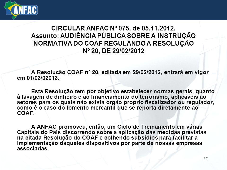 CIRCULAR ANFAC Nº 075, de 05.11.2012. Assunto: AUDIÊNCIA PÚBLICA SOBRE A INSTRUÇÃO NORMATIVA DO COAF REGULANDO A RESOLUÇÃO Nº 20, DE 29/02/2012