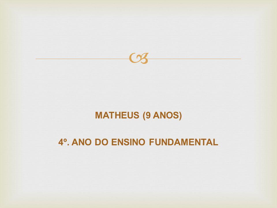 MATHEUS (9 ANOS) 4º. ANO DO ENSINO FUNDAMENTAL