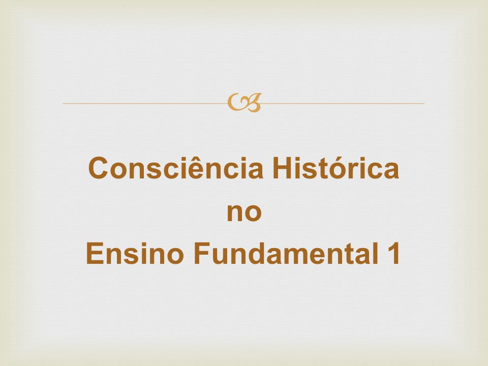 Consciência Histórica no Ensino Fundamental 1