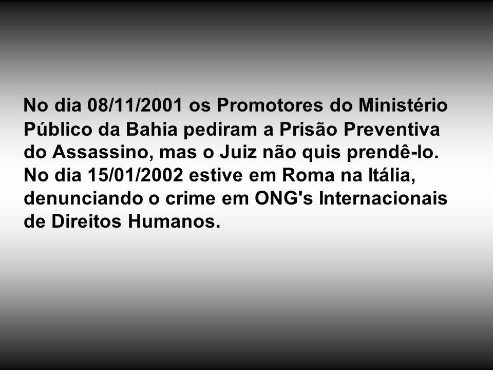 No dia 08/11/2001 os Promotores do Ministério Público da Bahia pediram a Prisão Preventiva do Assassino, mas o Juiz não quis prendê-lo.