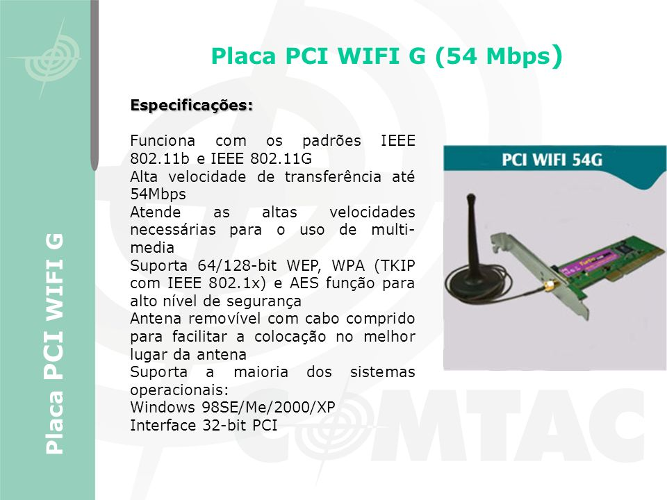 Placa PCI WIFI G (54 Mbps) Placa PCI WIFI G Especificações: