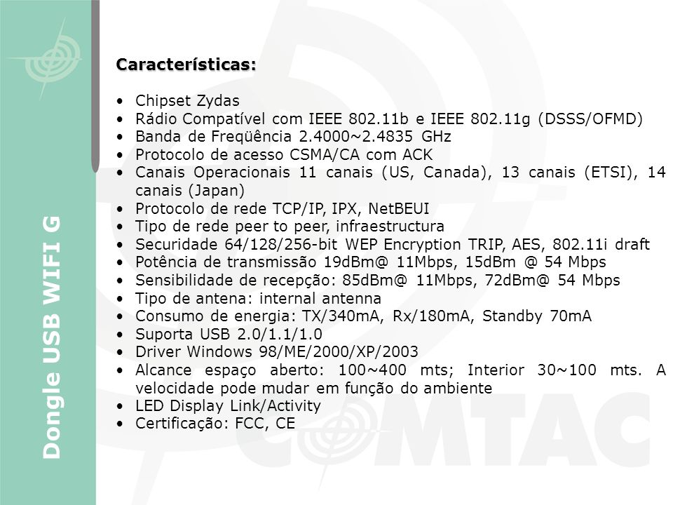 Dongle USB WIFI G Características: Chipset Zydas