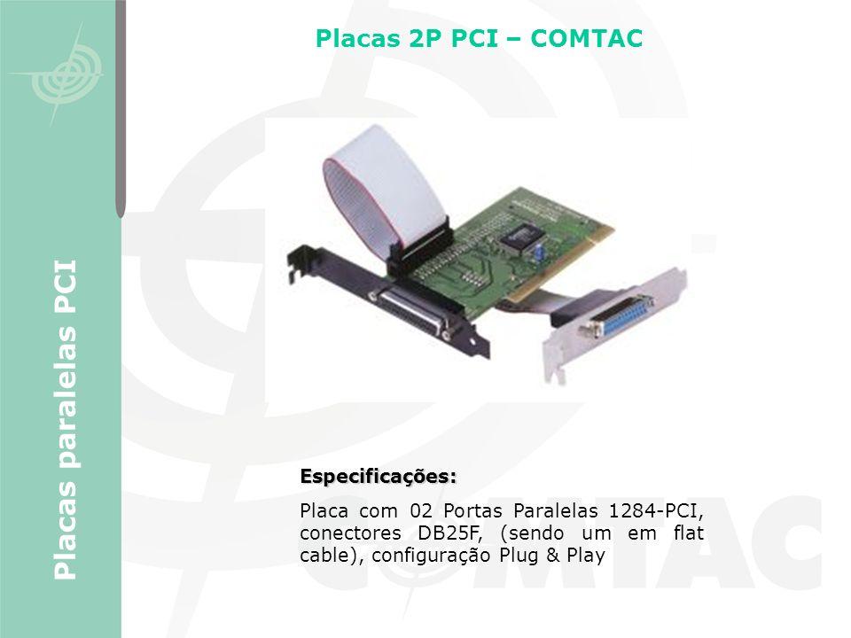 Placas paralelas PCI Placas 2P PCI – COMTAC Especificações:
