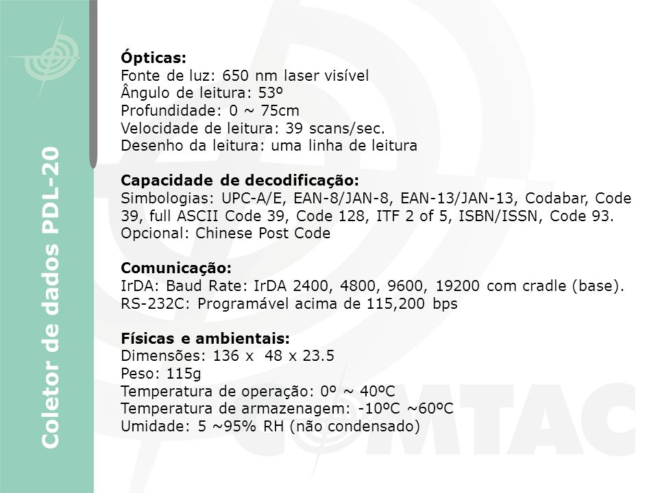Coletor de dados PDL-20 Ópticas: Fonte de luz: 650 nm laser visível