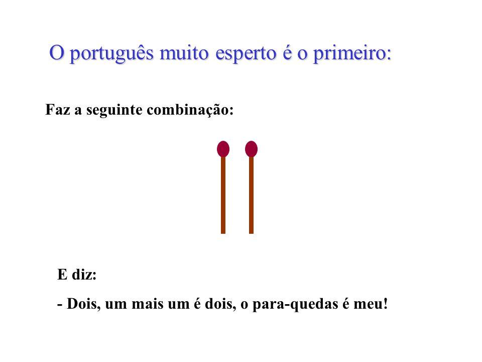 O português muito esperto é o primeiro: