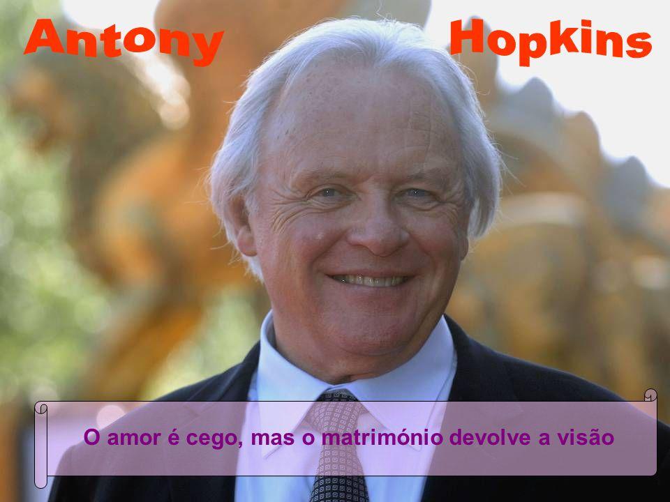 Antony Hopkins O amor é cego, mas o matrimónio devolve a visão