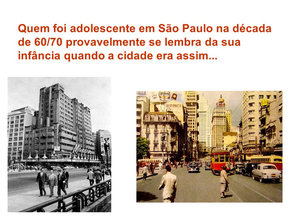 Quem foi adolescente em São Paulo na década de 60/70 provavelmente se lembra da sua infância quando a cidade era assim...
