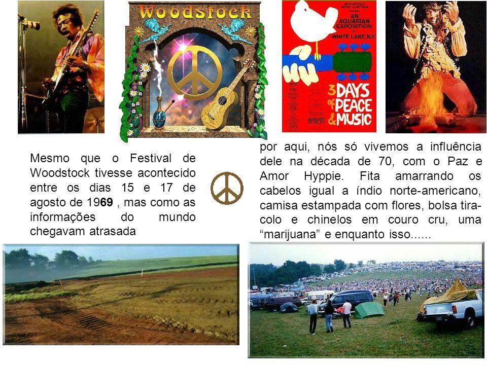 por aqui, nós só vivemos a influência dele na década de 70, com o Paz e Amor Hyppie. Fita amarrando os cabelos igual a índio norte-americano, camisa estampada com flores, bolsa tira-colo e chinelos em couro cru, uma marijuana e enquanto isso......