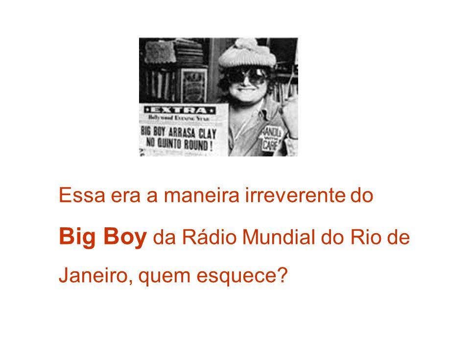 Big Boy da Rádio Mundial do Rio de