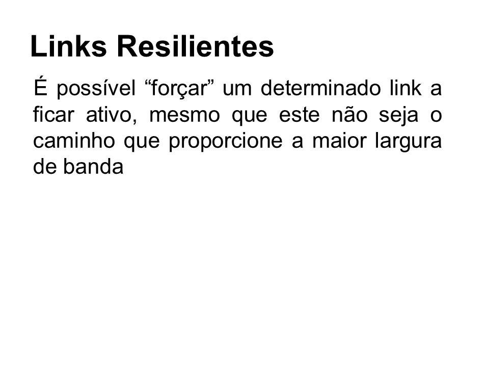 Links Resilientes É possível forçar um determinado link a ficar ativo, mesmo que este não seja o caminho que proporcione a maior largura de banda.