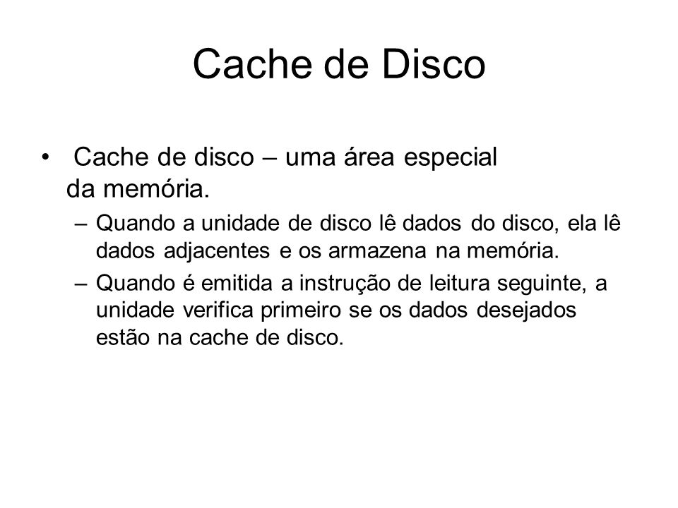 Cache de Disco Cache de disco – uma área especial da memória.