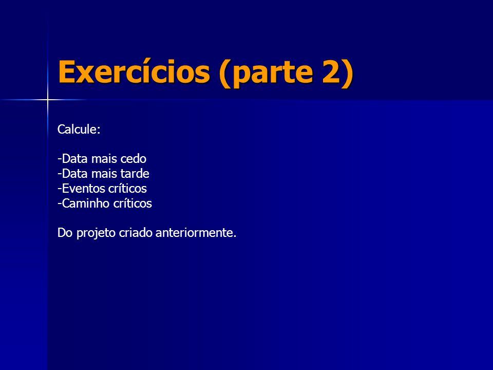 Exercícios (parte 2) Calcule: Data mais cedo Data mais tarde
