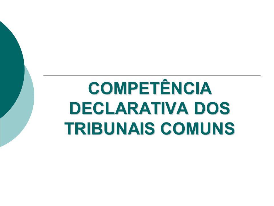 COMPETÊNCIA DECLARATIVA DOS TRIBUNAIS COMUNS