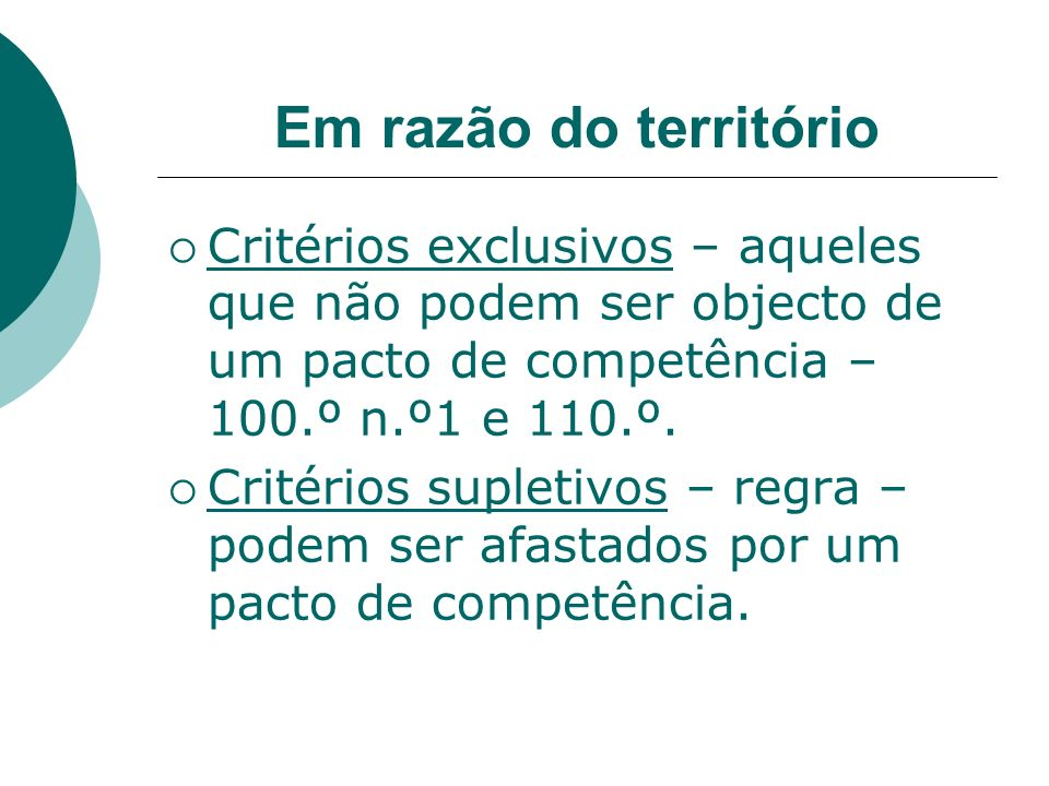 Em razão do territórioCritérios exclusivos – aqueles que não podem ser objecto de um pacto de competência – 100.º n.º1 e 110.º.