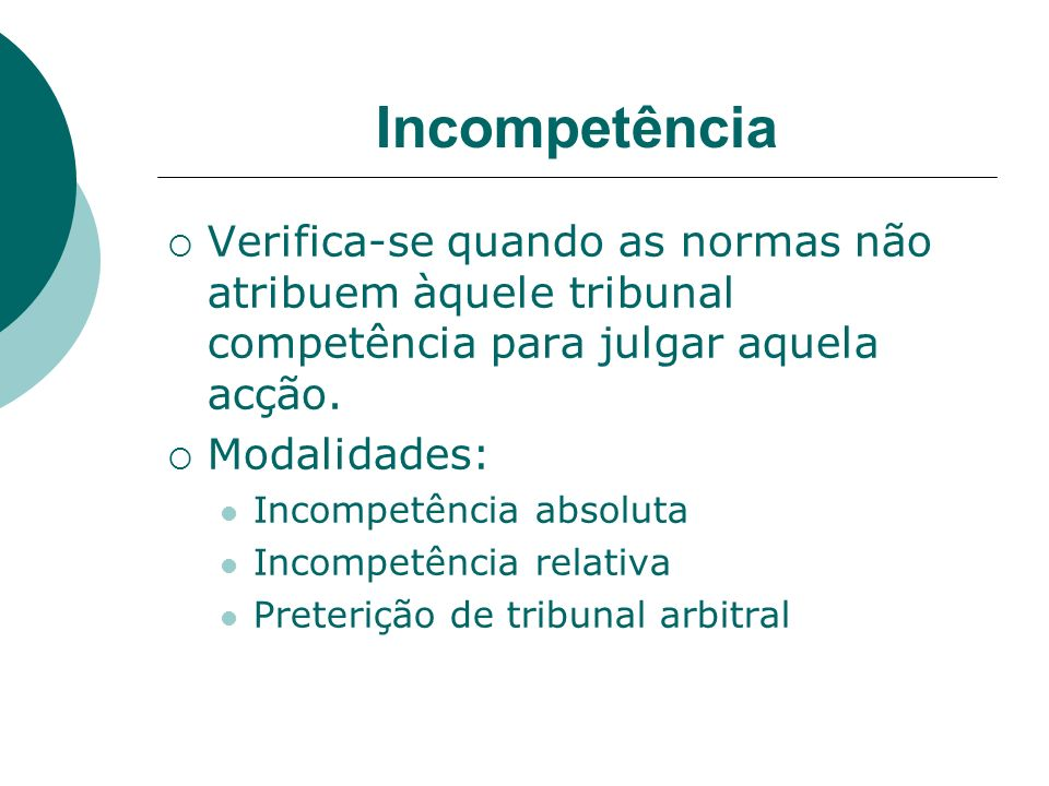 Incompetência Verifica-se quando as normas não atribuem àquele tribunal competência para julgar aquela acção.