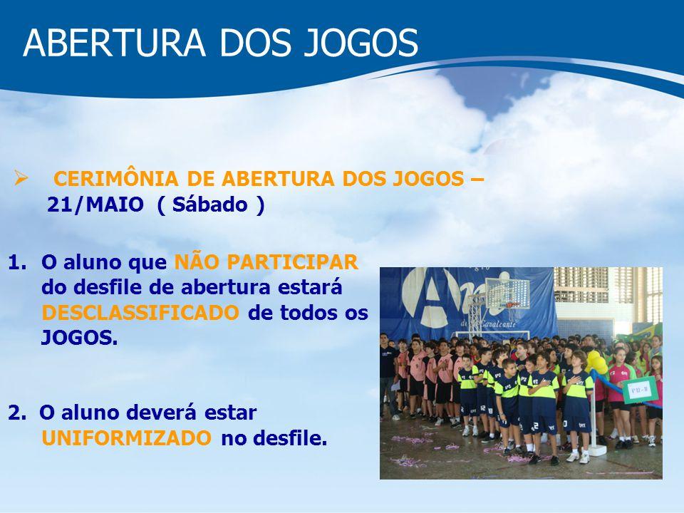 ABERTURA DOS JOGOS CERIMÔNIA DE ABERTURA DOS JOGOS – 21/MAIO ( Sábado )
