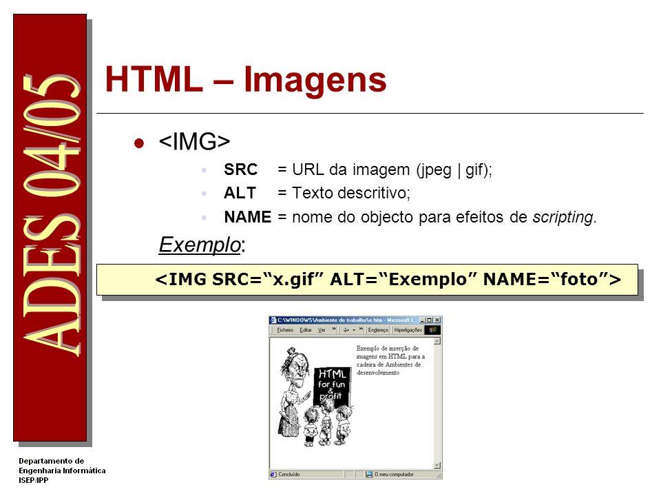 HTML – Imagens <IMG> Exemplo: SRC = URL da imagem (jpeg | gif);